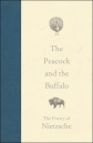 The Peacock and the Buffalo: The Poetry of Nietzsche