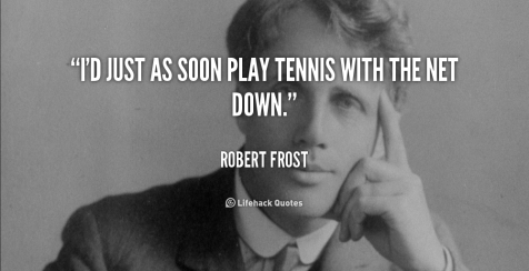quote-Robert-Frost-id-just-as-soon-play-tennis-with-40546